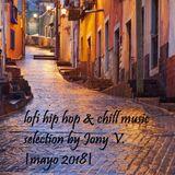 Lofi hip hop & chill music selection by Jony V. //mayo 2018//