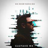 Big Room Radio #26 By Guztavo Mx [FREE DOWNLOAD]