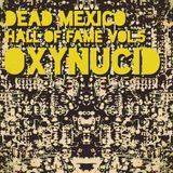 Dead Mexico H.o.F. OXYNUCID