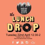 Tues 2014-04-22 The Lunch Drop (Kiss Fm Dance Music Australia) New Dub City