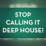 Stop Calling It Deep House!! Dec 2014