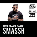 Club Killers Radio #255 - Smassh