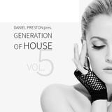 DANIEL PRESTON pres. Generation Of House Vol. 5