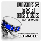 DJ PAULO- LIVING FOR DRUMS -Pt 2 (Afterhours) RE-ISSUE (Feb '15)