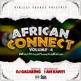 AFRICAN CONNECT VOL 4 (EAST AFRICAN MUSIC HUB EDITION) -  DJGAZAKING FT IAMKANYI