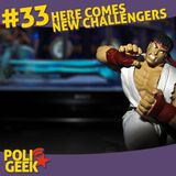 #33 - Here comes new challengers