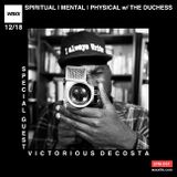 SPIRITUAL|MENTAL|PHYSICAL w/ The Duchess & Special Guest Victorious DeCosta on @WAXXFM - 12/18/17