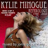 JGM283: KYLIE REMIXOLOGY 2 of 3: Down Tempo Kylie (Dec 2010)
