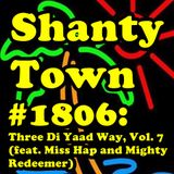 Shanty Town #1806: Three Di Yaad Way, Vol. 7 (feat. Miss Hap and Mighty Redeemer)