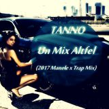 TANNO - Un Mix Altfel (2017 Manele x Trap Mix)