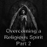 Overcoming the Religous Spirit Part 2 - Audio