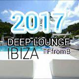 DEEP LOUNGE IBIZA 2017  #389 * TFfromBarcelona 2017