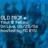 fowl @ Yellow on Live, 05/25/2004 (Live DJ Mix)