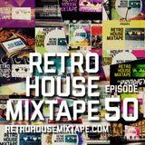 Retro House Mixtape - Episode 50 - 1st Year Anniversary SUPER MASH UP Show