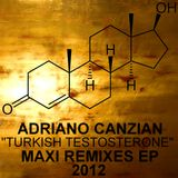 "Adriano Canzian ""Turkish Testosterone"" MAXI REMIXES EP 2012"