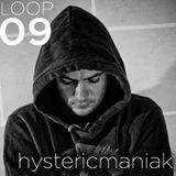 LOOPS PODCAST : LOOP 09 : HYSTERICMANIAC