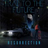 Trap to the Future (RESURRECTION)