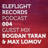 EleFlight Records Podcast 004 with Bogdan Taran & Max Lomov guest mix