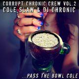 "CORRUPT CHRONIC CREW VOL2 ""Pass The Bowl Cole""-Cole Slaw-DJ CHRONIC"