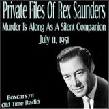 The Private Files Of Rex Saunders - When Murder Is Along As A Silent Companion (07-11-51)
