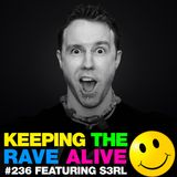 Keeping The Rave Alive Episode 236 featuring S3RL