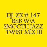 DJ-ZX # 147 RnB W/A SMOOTH JAZZ TWIST MIX III