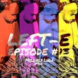 LEFT-E EPISODE #13 (MSLOVELY LINDA MIX)