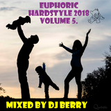 Euphoric hardstyle 2018 volume 5. - Mixed by DJ Berry