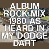 Album Rock - 1980 (As Heard in My Dodge Dart)