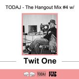 TODAJ - The Hangout Mix #4 w/ Twit One