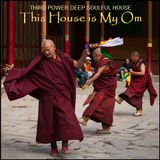 "DEEP SOULFUL HOUSE - ""This House is My Om"""