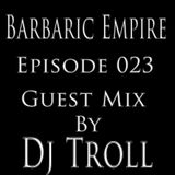 Barbaric Empire 023 (Guest Mix By Dj Troll)