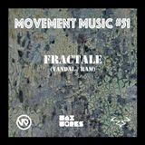 Movement Music 51: FRACTALE (Vandal / RAM)