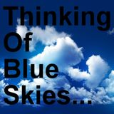 Thinking Of Blue Skies...