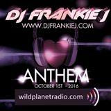 ANTHEM, OCTOBER 1ST 2016 - DJ FRANKIE J