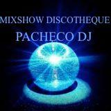 PACHECO DJ - MIXSHOW DISCOTHEQUE