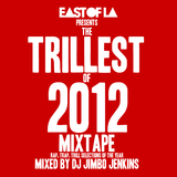 East of LA presents The Trillest of 2012 Mixtape mixed by DJ Jimbo Jenkins