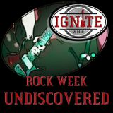 Ignite Undiscovered 9 - Rock Week
