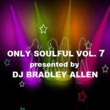 Only Soulful vol.7 mix by DJ Bradley Allen (free download)