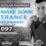 Ruslan Radriges - Make Some Trance 097 (Radio Show)