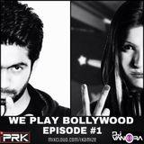 DJ PRK & DJ VANORA Presents WE PLAY BOLLYWOOD EPISODE #1