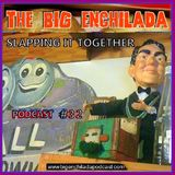 BIG ENCHILADA 32: SLAPPING IT TOGETHER