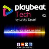 Playbeat Tech 02 - Lucho Deep! @ Miami WMC 2015