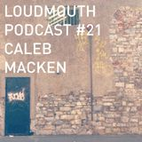 Loud Mouth Podcast #21 - Caleb Macken
