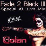 DJ Golan - Fade 2 Black III Special (XL Live Mix All Night 6hs. Set) 08_2017