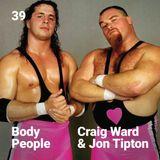 Body People 39 — Craig Ward & Jon Tipton