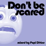 Don't be skared - mixed by Popi Divine