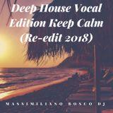 ❤Deep House Vocal Edition Keep Calm 112 Bpm-Massimiliano Bosco Dj(Re-edit 2018)❤