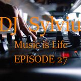 Music Is Life  Episode 27 @ Dj Sylviu