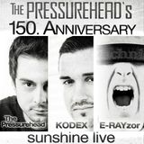 150th Pressurehead Radioshows Anniversary - E-RAYzor @ sunshine live
